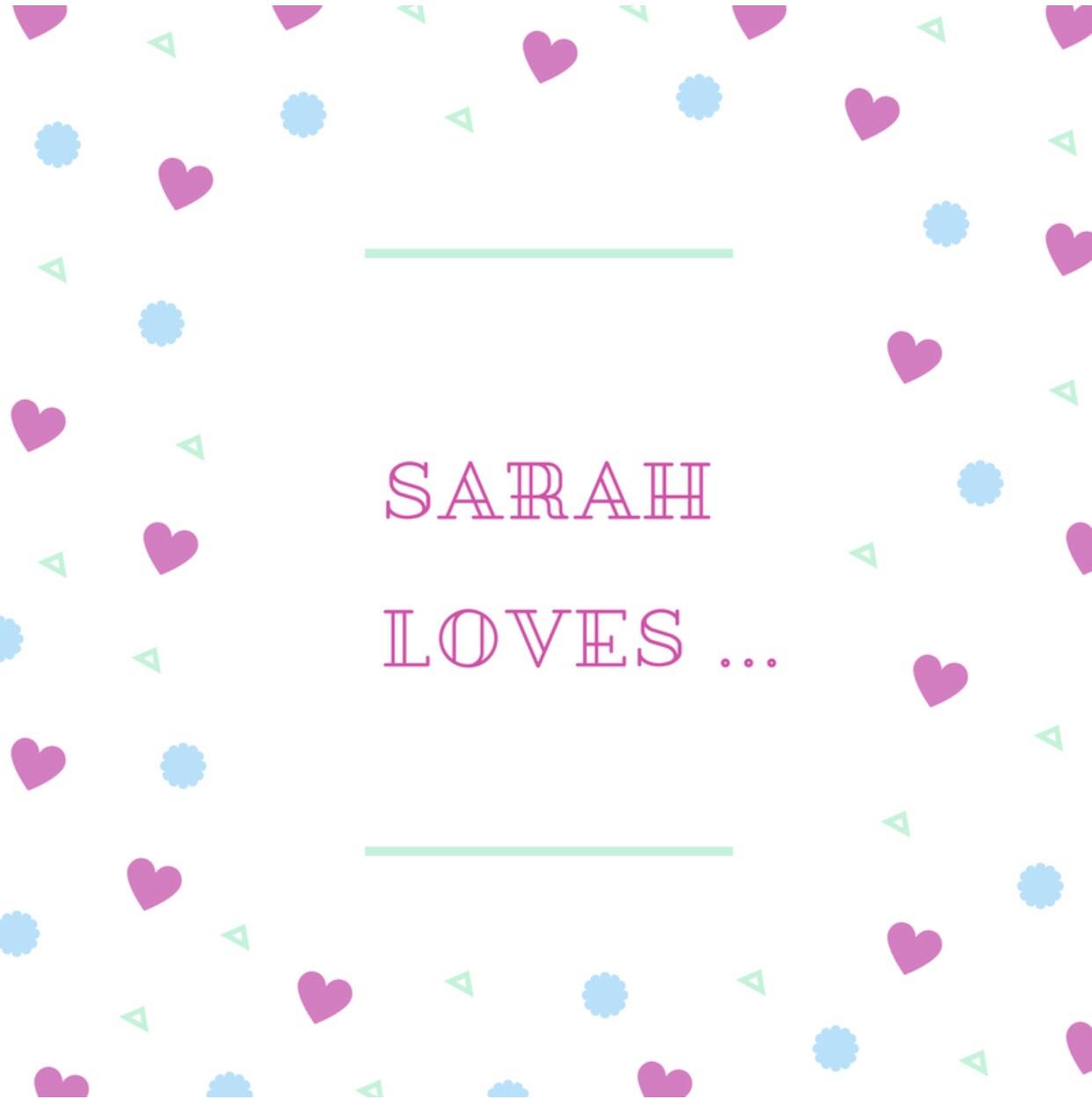 Sarah Loves…
