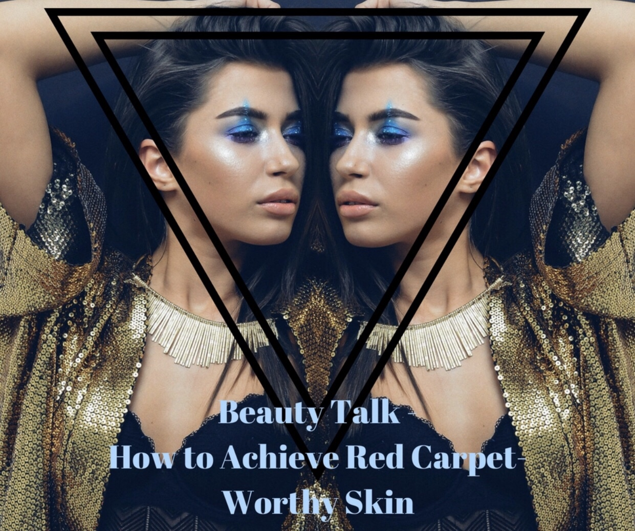 Beauty Talk – How to Achieve Red Carpet-Worthy Skin – Guest blog article by Amy Mia Goldsmith